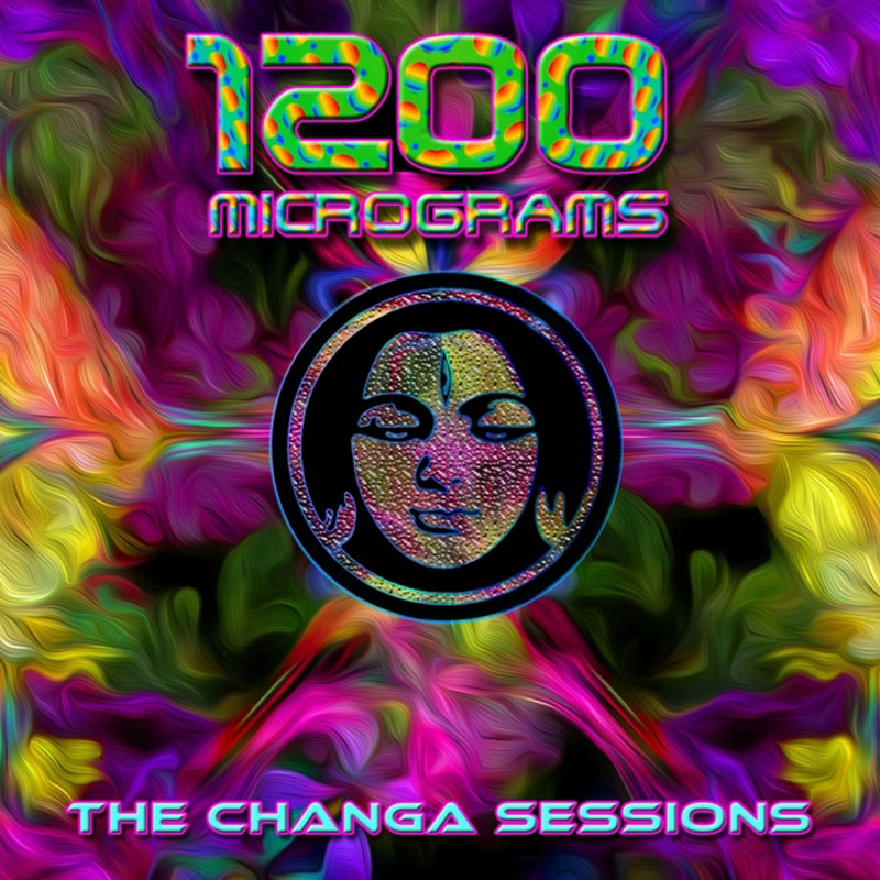 1200 Micrograms - The Changa Sessions