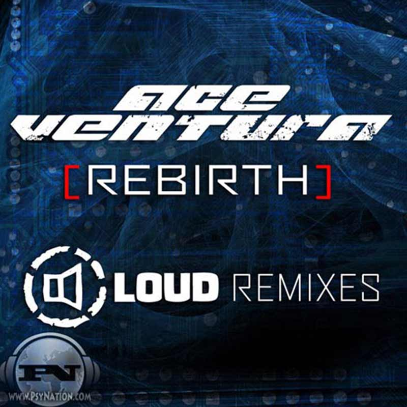 Ace Ventura - Rebirth (Loud Remixes)