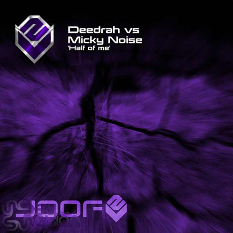 Deedrah Vs. Micky Noise - Half Of Me