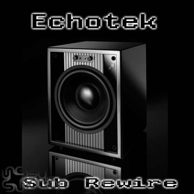 Echotek - Sub Rewire