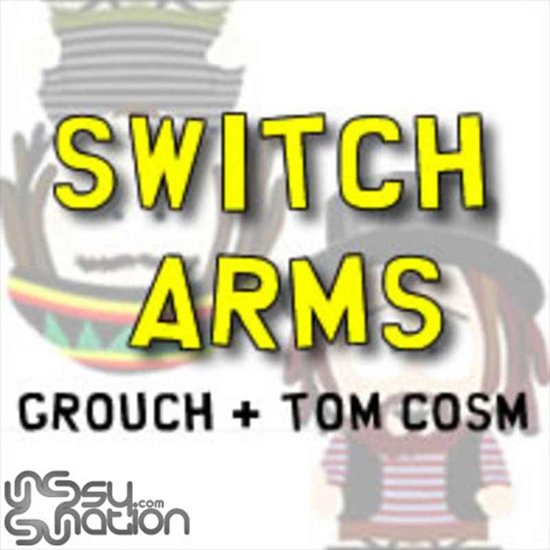 Grouch & Tom Cosm - Switch Arms
