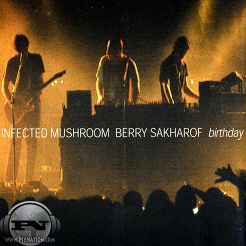 Infected Mushroom Feat. Berry Sakharof - Birthday EP