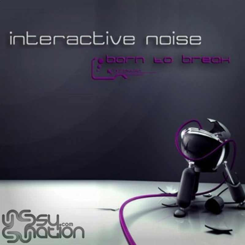 Interactive Noise - Born To Break