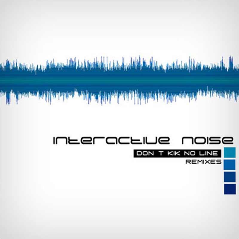 Interactive Noise - Don't Kik No Line Remixes