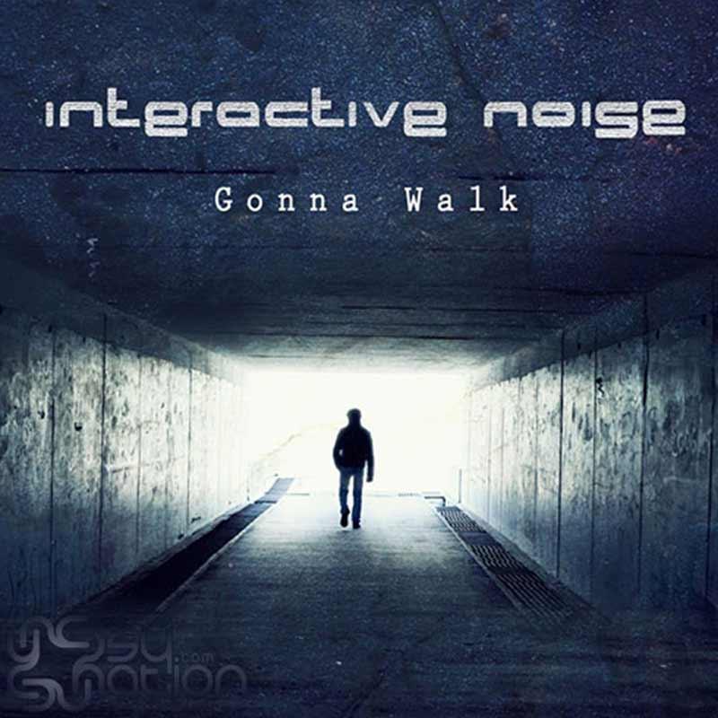 Interactive Noise - Gonna Walk