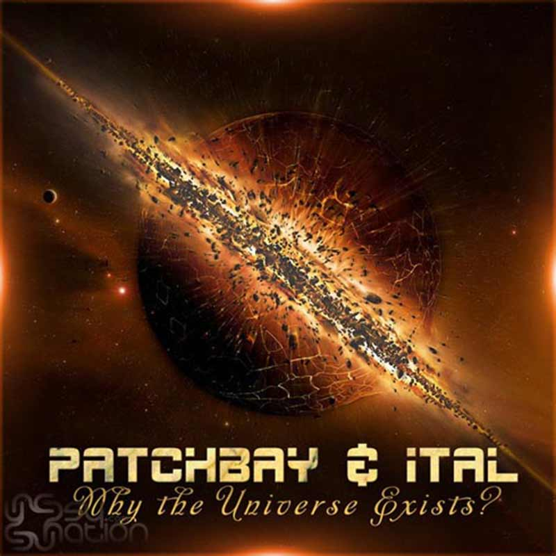 Patchbay & Ital - Why The Universe Exists?
