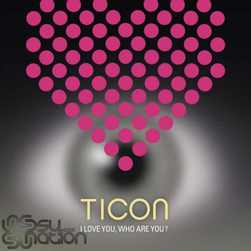 Ticon - I Love You, Who Are You?
