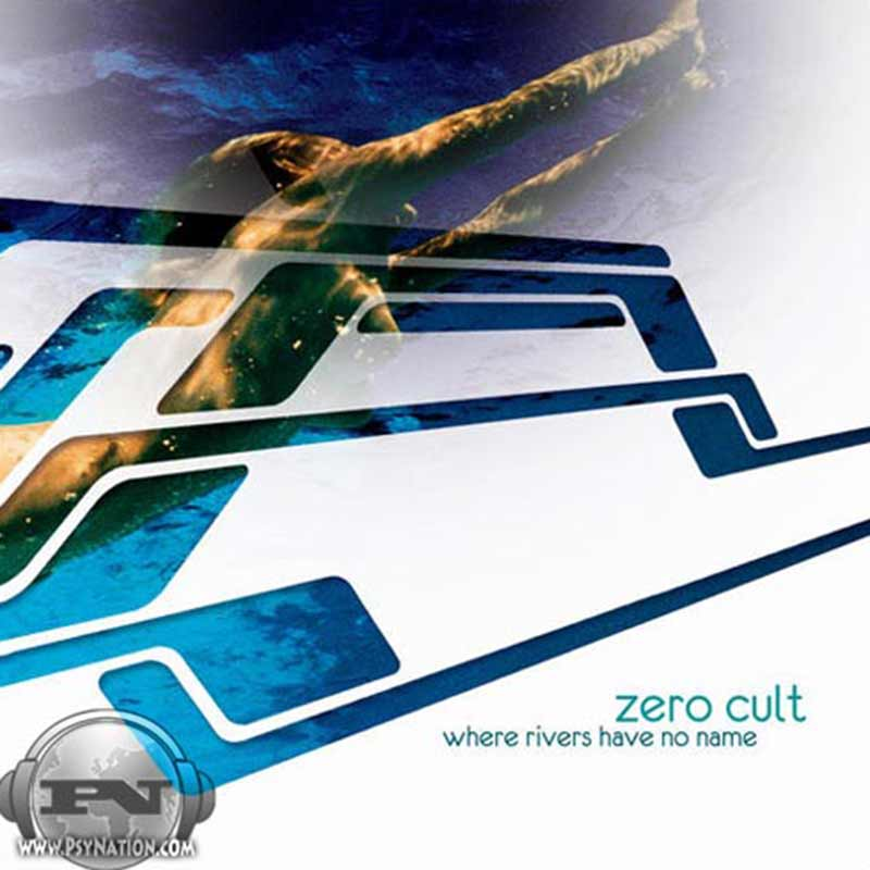 Zero Cult - Where Rivers Have No Name